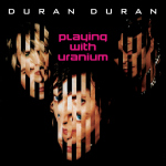 "Duran Duran - Playing With Uranium 7"" (cover)"