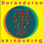 Duran Duran - The Dub Mix EP (cover)