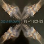 Dom Brown - In My Bones